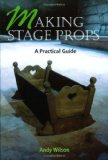 Making Stage Props - Andy Wilson