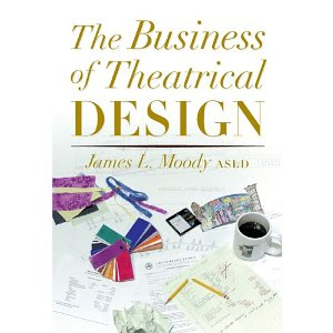 The Business of Theatrical Design by James L. Moody
