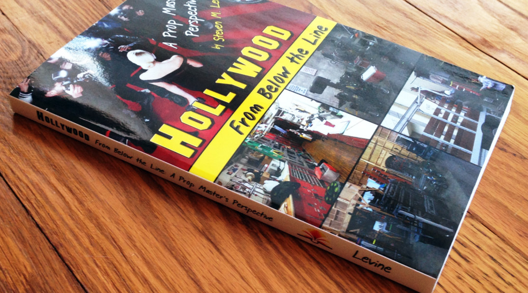 Hollywood Below the Line: A Prop Master's Perspective by Steven M. Levine