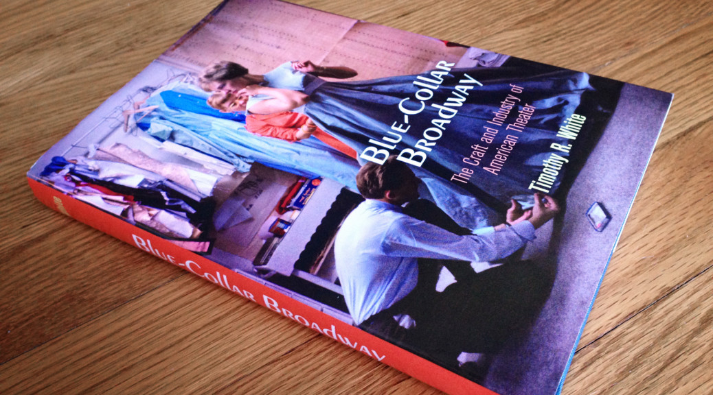Blue-Collar Broadway by Timothy R. White